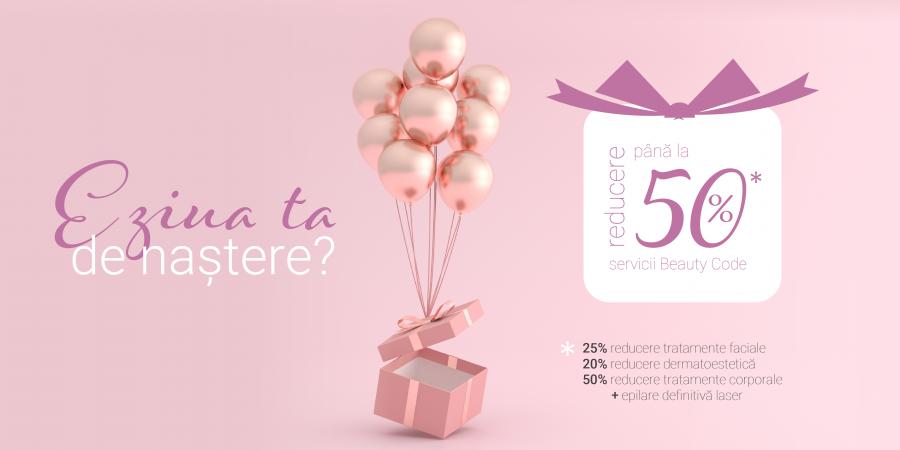 E ziua ta de naștere? Îți oferim reduceri de până la 50% la tratamentele Beauty Code