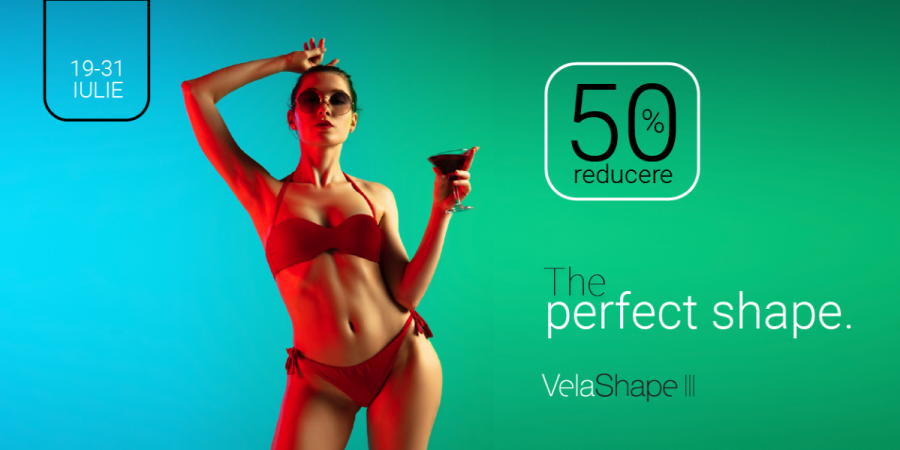 The Perfect Shape – în iulie, ai 50% reducere la tratamentul VelaShape III